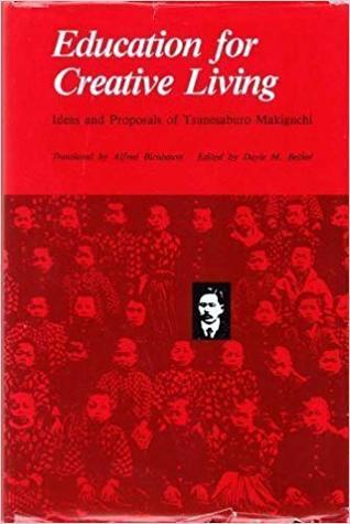 Education For Creative Living: Ideas And Proposals Of Tsunesaburō Makiguchi