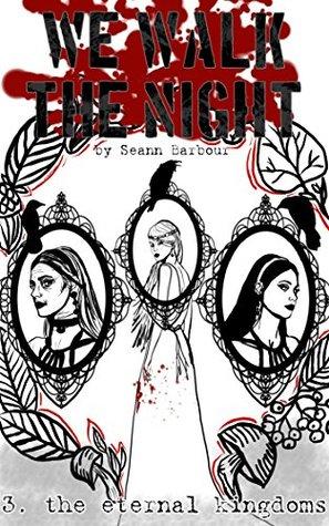 We Walk the Night, Vol 3: The Eternal Kingdoms