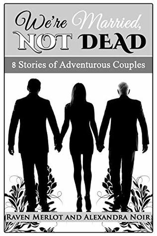 We're Married, Not Dead - 8 Stories of Adventurous Couples