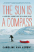 The Sun Is a Compass by Caroline Van Hemert