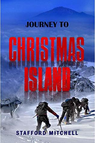 Journey to Christmas Island: Five strangers, five weeks, and a dangerous journey to paradise (Christmas Stories Book 1)