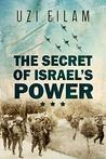 The secret of Israel's Power by Uzi Eilam