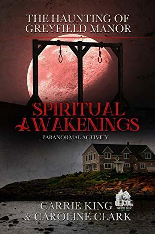 Spiritual Awakenings: Paranormal Activity (The Haunting of Greyfield Manor Book 2)