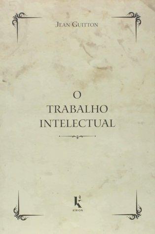 O trabalho intelectual by Jean Guitton