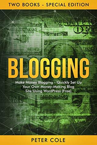 Blogging: Special Edition (Two Books) - Make Money Blogging - Quickly Set Up Your Own Money Making Blog Site Using WordPress (FREE)