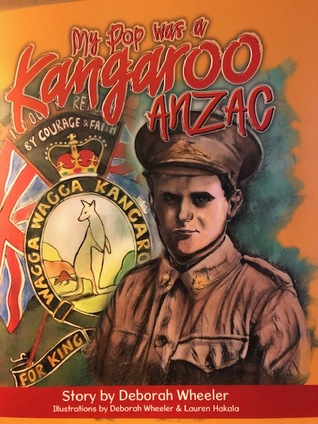 My Pop was a Kangaroo ANZAC by Deborah Wheeler
