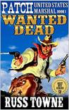 Patch: United States Marshal: Wanted Dead: A Classic New Western Action Adventure From The Author of