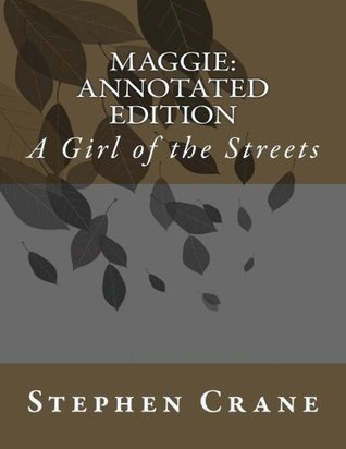 Maggie: Annotated Edition: A Girl of the Streets
