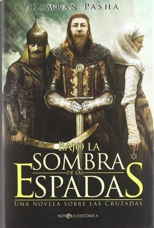 Bajo la sombra de las espadas : una novela sobre las Cruzadas