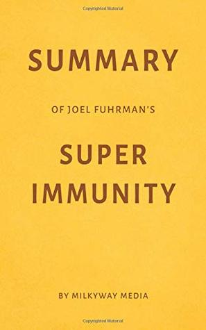 Summary of Joel Fuhrman's Super Immunity by Milkyway Media