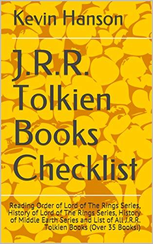 J.R.R. Tolkien Books Checklist: Reading Order of Lord of The Rings Series, History of Lord of The Rings Series, History of Middle Earth Series and List of All J.R.R. Tolkien Books (Over 35 Books!)