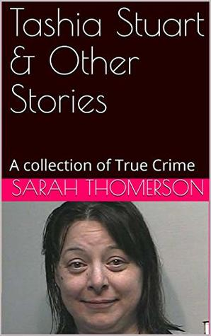 Tashia Stuart & Other Stories: A collection of True Crime