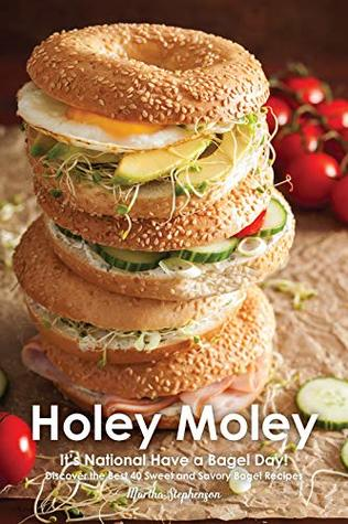 Holey Moley: It's National Have a Bagel Day! - Discover the Best 40 Sweet and Savory Bagel Recipes
