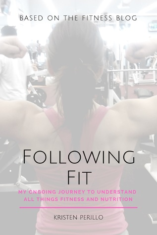 Following Fit: My Ongoing Journey to Understand All Things Fitness and Nutrition