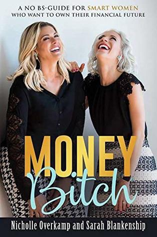 Money Bitch!: A No-BS guide for smart women who want to own their financial future.