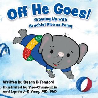 Off He Goes!: Growing Up with Brachial Plexus Palsy