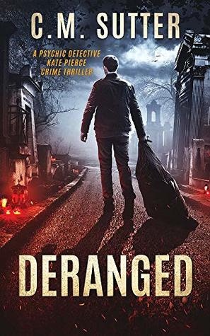 Deranged (Psychic Detective Kate Pierce Crime Thriller #3)