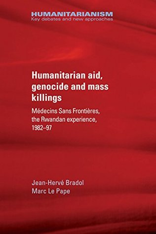 Humanitarian aid, genocide and mass killings: Médecins Sans Frontières, the Rwandan experience, 1982-97