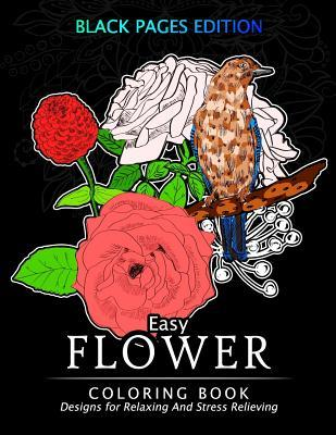 Easy Flower Coloring Book Black Pages Edition: An Adults Coloring Book for Grown-Ups