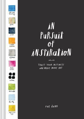 In Pursuit of Inspiration: Trust Your Instincts and Make More Art