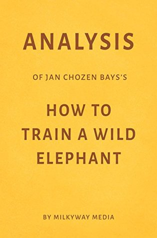 Analysis of Jan Chozen Bays's How to Train a Wild Elephant by Milkyway Media