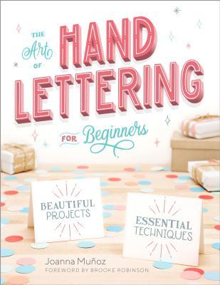 The Art of Hand Lettering for Beginners: Beautiful Projects and Essential Techniques