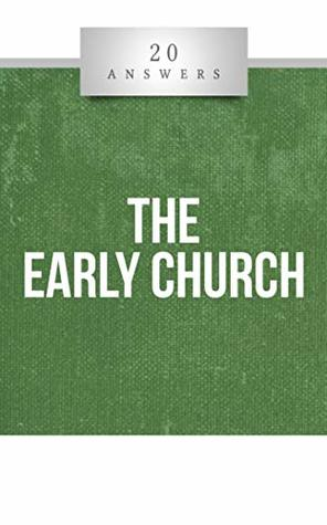 20 Answers- The Early Church (20 Answers Series from Catholic Answers Book 30)
