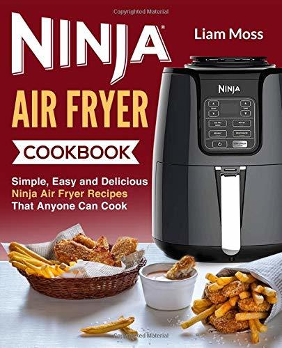 Ninja Air Fryer Cookbook: Simple, Easy and Delicious Ninja Air Fryer Recipes That Anyone Can Cook