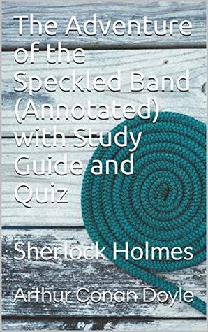 The Adventure of the Speckled Band(Annotated)with Study Guide and Quiz: Sherlock Holmes