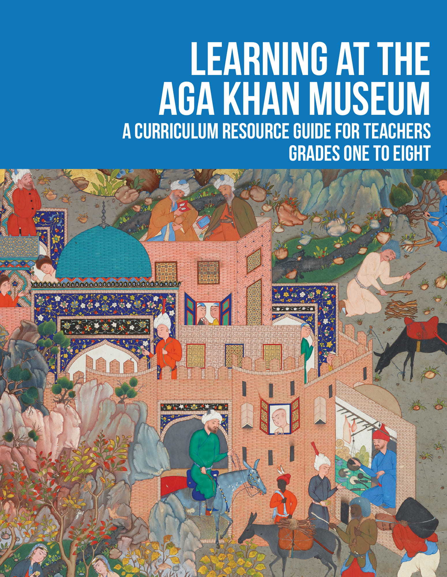 Learning at the Aga Khan Museum: A curriculum resource guide for teachers grades one to eight