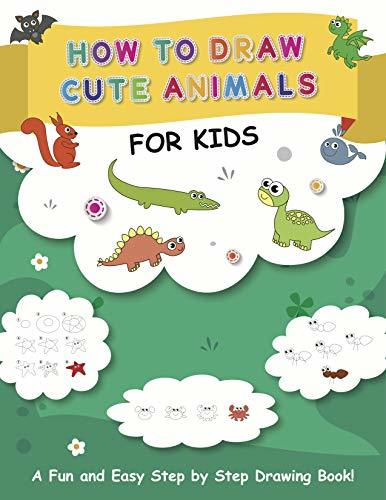 HOW TO DRAW CUTE ANIMALS for kids: A Fun and Easy Step by Step Drawing Book!