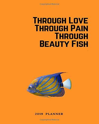 Through Love Through Pain Through Beauty Fish 2019 Planner: with orange is the new black quotes oitnb