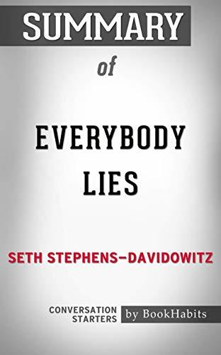 Summary of Everybody Lies: Big Data, New Data, and What the Internet Can Tell Us About Who We Really Are