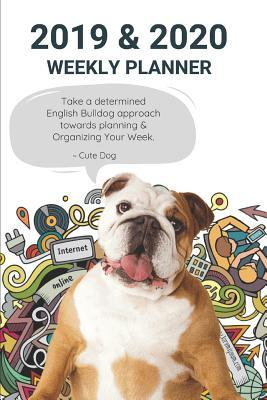 2019 & 2020 Weekly Planner Take a Determined English Bulldog Approach Towards Planning & Organizing Your Week.: Appointment Book: Agenda to Plan Goals & Maintain Work for the New Year