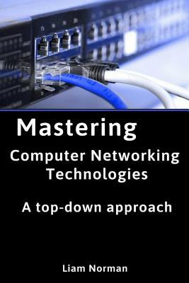 Mastering Computer Networking Technologies: A Top-Down Approach