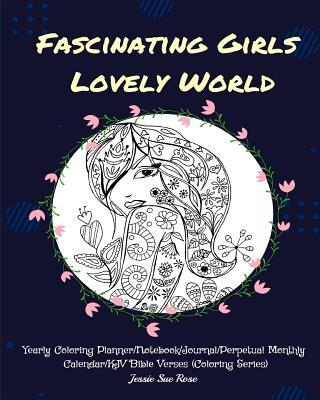 Fascinating Girls Lovely World: Yearly Coloring Planner/Notebook/Journal/Perpetual Monthly Calendar/KJV Bible Verses (Coloring Series)
