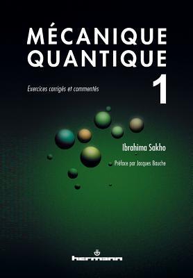 Mecanique Quantique, Volume 1: Exercices Corriges Et Commentes