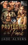 Protected by the Pack: A Paranormal Reverse Harem Romance