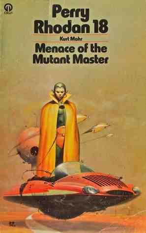 Menace Of The Mutant Master Perry Rhodan 18 By Kurt Mahr