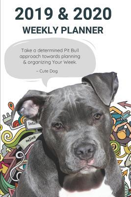 2019 & 2020 Weekly Planner Take a Determined Pit Bull Approach Towards Planning & Organizing Your Week.: American Staffordshire Terrier Appointment Book: Agenda Notebook to Plan Goals & Maintain Work