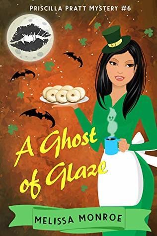 A Ghost of Glaze: A Vampire & Baking Cozy Mystery (Priscilla Pratt Mystery Book 6)