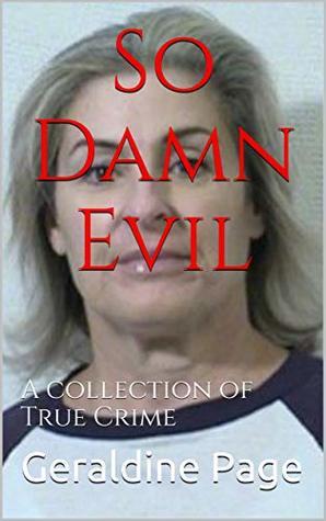 So Damn Evil: A collection of True Crime