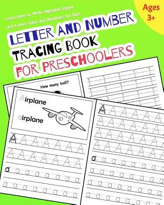 Letter and Number Tracing Book for Preschoolers: Learn How to Write Alphabet Upper and Lower Case and Numbers for Kids