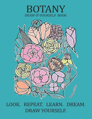 Botany Draw-It-Yourself Book: The Ultimate Guide on How to Draw Botany, Pencil Drawing, Sketching, Drawing Ideas & More