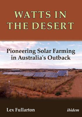 Watts in the Desert. Pioneering Solar Farming in Australia's Outback