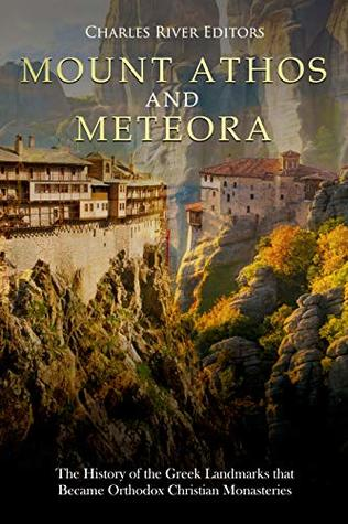 Mount Athos and Meteora: The History of the Greek Landmarks that Became Orthodox Christian Monasteries