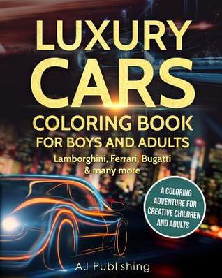 Luxury cars coloring book for boys and adults: Lamborghini, Ferrari, Bugatti and many more. A Coloring Adventure for Creative Children and Adults