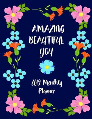 Amazing Beautiful You - 2019 Monthly Planner: A Monthly Planner with Positive, Inspiring Quotes and Images