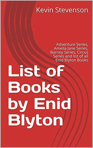 List of Books by Enid Blyton: Adventure Series, Amelia Jane Series, Barney Series, Circus Series and list of all Enid Blyton Books