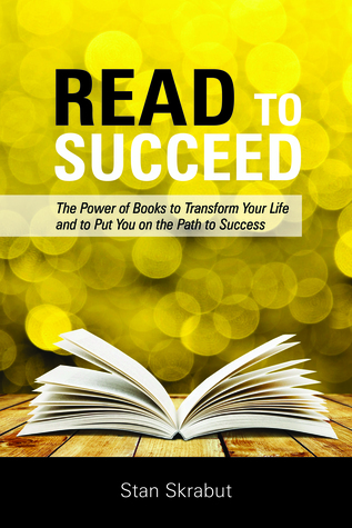 Read to Succeed: The Power of Books to Transform Your Life and Put You on the Path to Success